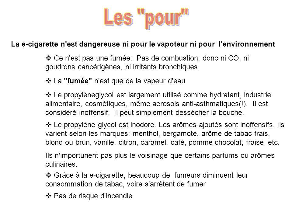 Les pour La e-cigarette n est dangereuse ni pour le vapoteur ni pour l environnement.