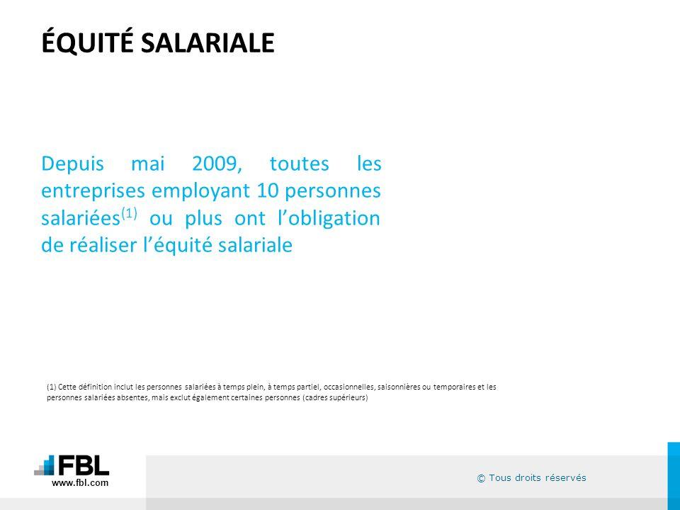 ÉQUITÉ SALARIALEDepuis mai 2009, toutes les entreprises employant 10 personnes salariées(1) ou plus ont l'obligation de réaliser l'équité salariale.