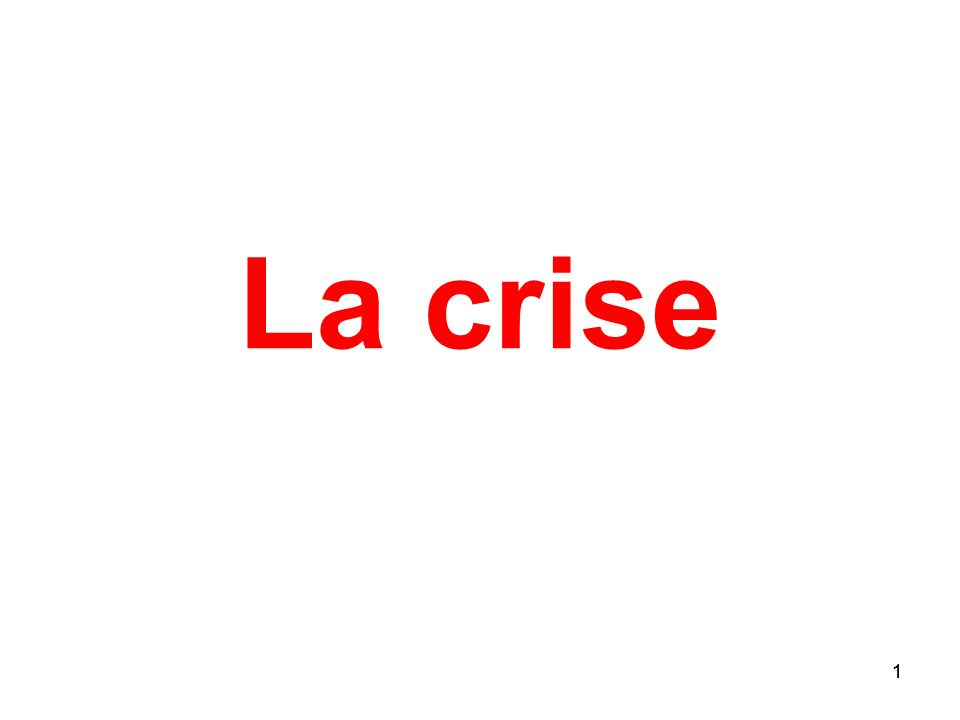 La crise 1