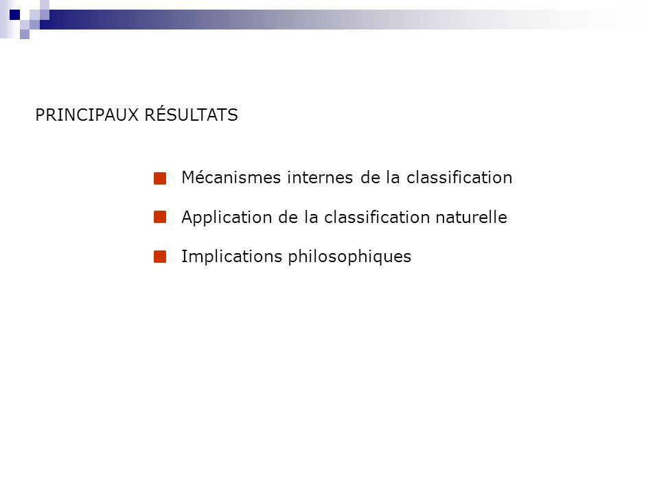 PRINCIPAUX RÉSULTATS Mécanismes internes de la classification. Application de la classification naturelle.