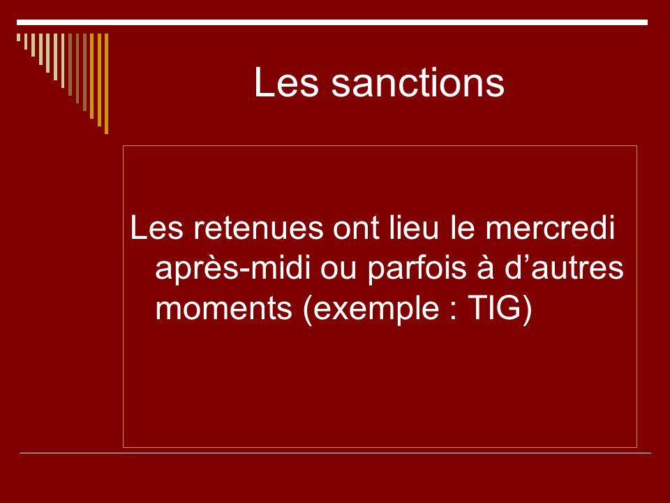 Les sanctions Les retenues ont lieu le mercredi après-midi ou parfois à d'autres moments (exemple : TIG)