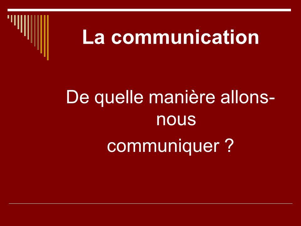 De quelle manière allons-nous communiquer