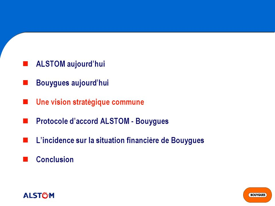 ALSTOM aujourd'hui Bouygues aujourd'hui. Une vision stratégique commune. Protocole d'accord ALSTOM - Bouygues.