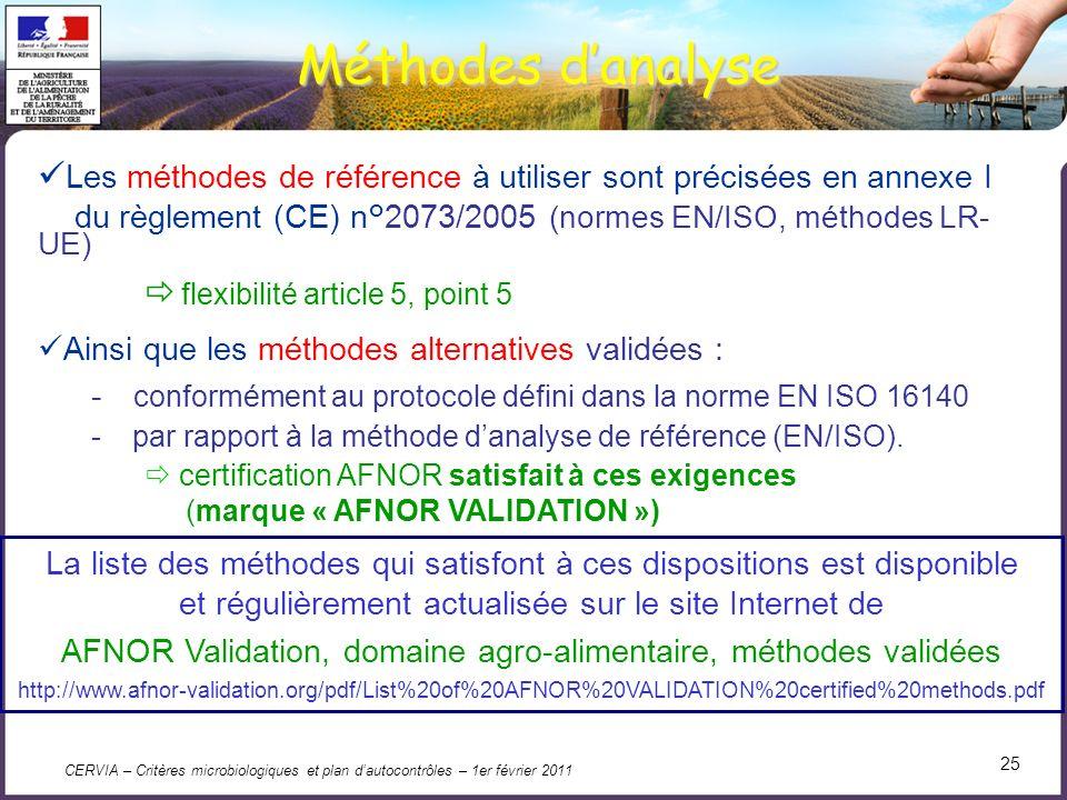 Méthodes d'analyse Les méthodes de référence à utiliser sont précisées en annexe I. du règlement (CE) n°2073/2005 (normes EN/ISO, méthodes LR-UE)
