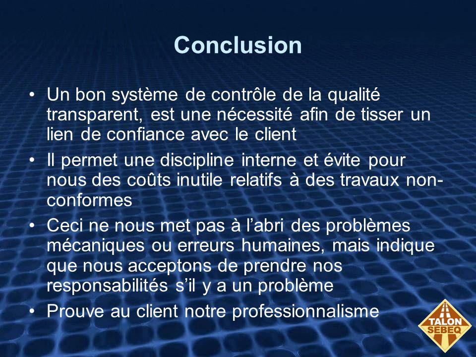 Conclusion Un bon système de contrôle de la qualité transparent, est une nécessité afin de tisser un lien de confiance avec le client.