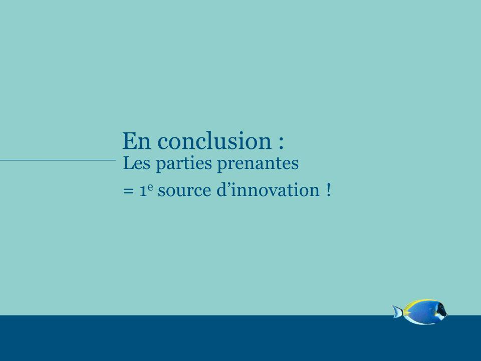 En conclusion : Les parties prenantes = 1e source d'innovation !