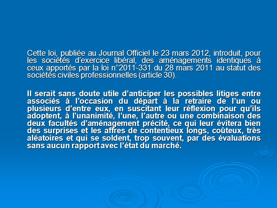 Cette loi, publiée au Journal Officiel le 23 mars 2012, introduit, pour les sociétés d'exercice libéral, des aménagements identiques à ceux apportés par la loi n°2011-331 du 28 mars 2011 au statut des sociétés civiles professionnelles (article 30).