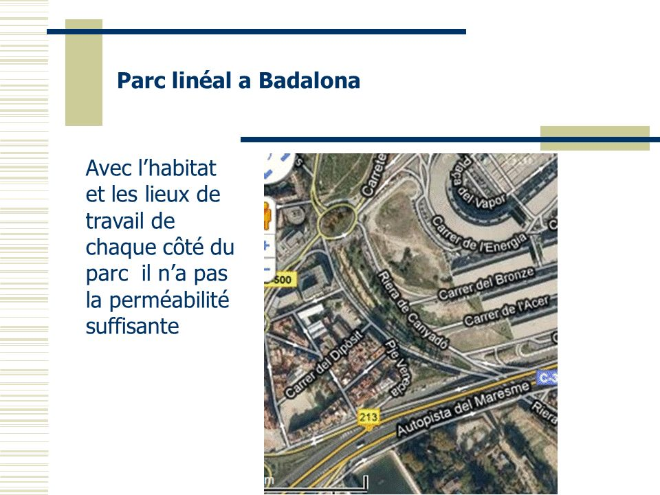 Parc linéal a BadalonaAvec l'habitat et les lieux de travail de chaque côté du parc il n'a pas la perméabilité suffisante.