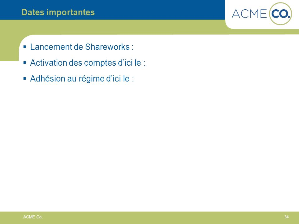 Dates importantes Lancement de Shareworks : Activation des comptes d'ici le : Adhésion au régime d'ici le :
