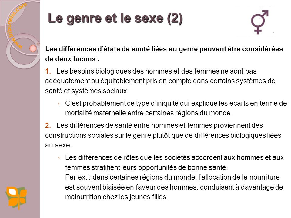 Le genre et le sexe (2) Les différences d'états de santé liées au genre peuvent être considérées de deux façons :