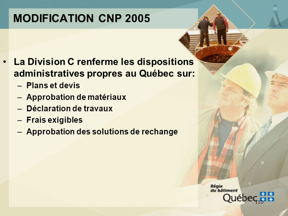 MODIFICATION CNP 2005 La Division C renferme les dispositions administratives propres au Québec sur: