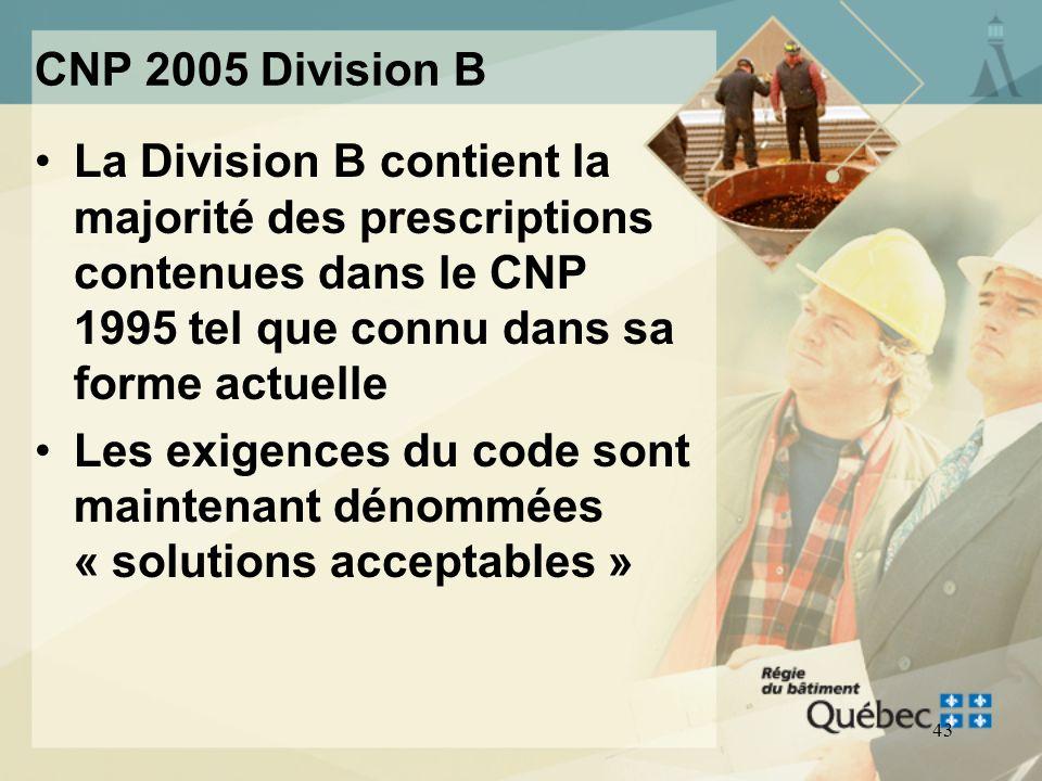 CNP 2005 Division B La Division B contient la majorité des prescriptions contenues dans le CNP 1995 tel que connu dans sa forme actuelle.