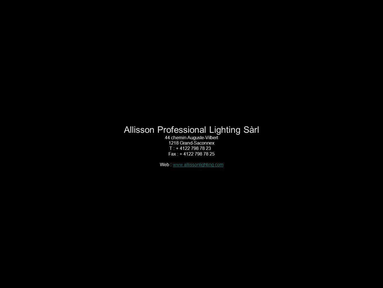 Allisson Professional Lighting Sàrl 44 chemin Auguste-Vilbert 1218 Grand-Saconnex T : + 4122 798 78 23 Fax : + 4122 798 78 25 Web : www.allissonlighting.com