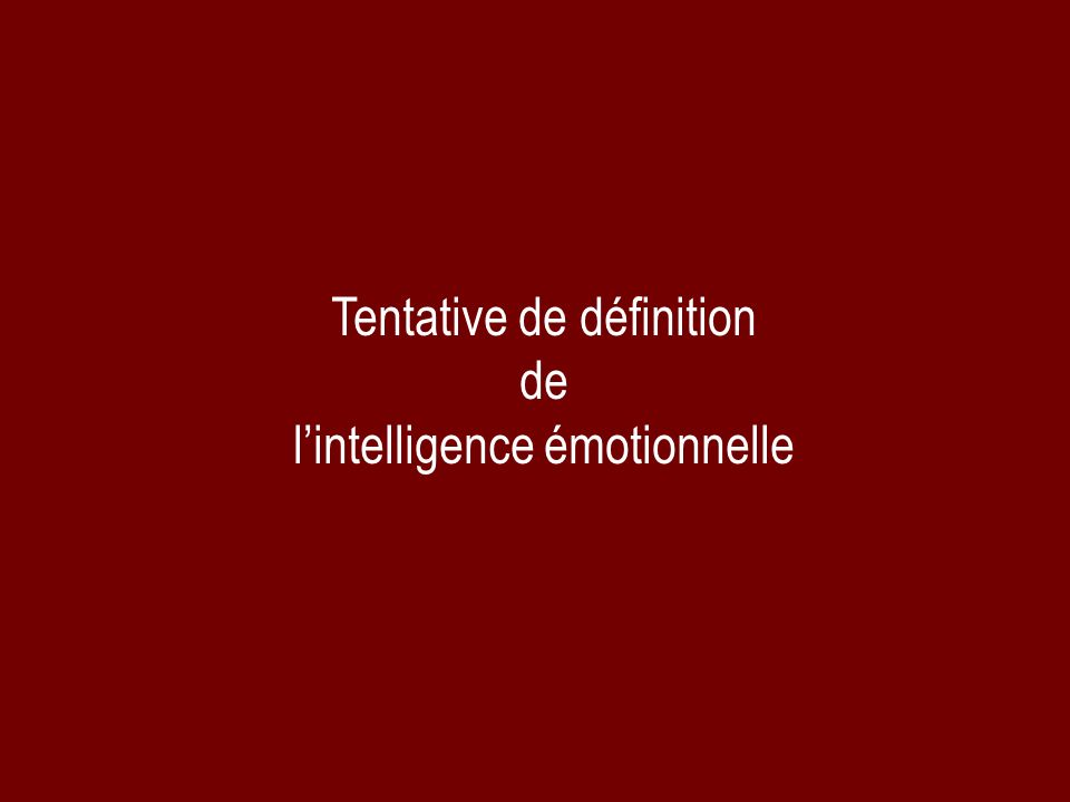 Tentative de définition de l'intelligence émotionnelle