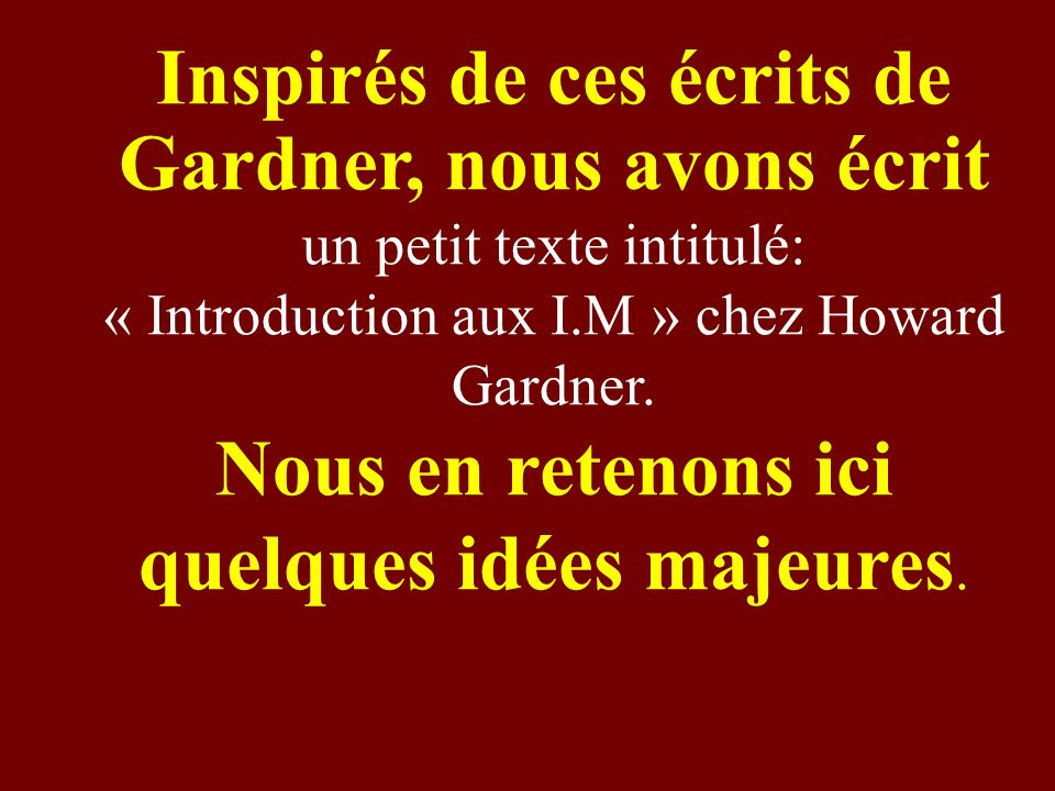 Inspirés de ces écrits de Gardner, nous avons écrit