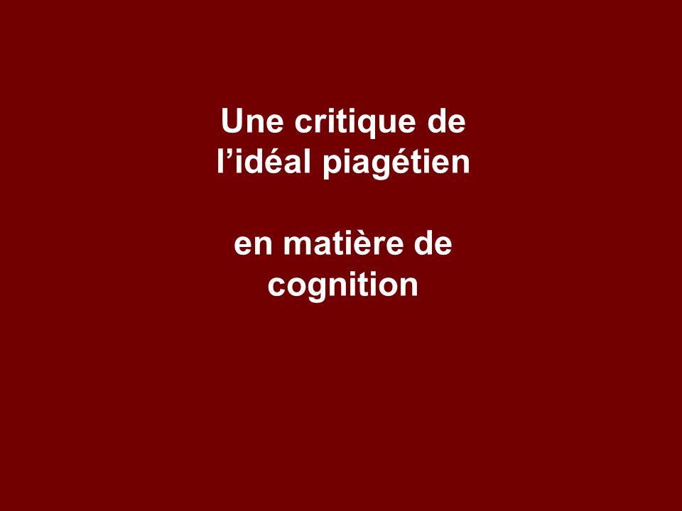 Une critique de l'idéal piagétien en matière de cognition