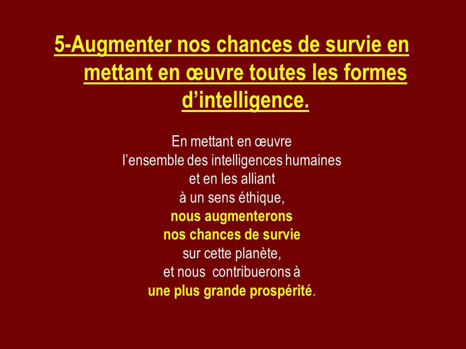 5-Augmenter nos chances de survie en mettant en œuvre toutes les formes d'intelligence.