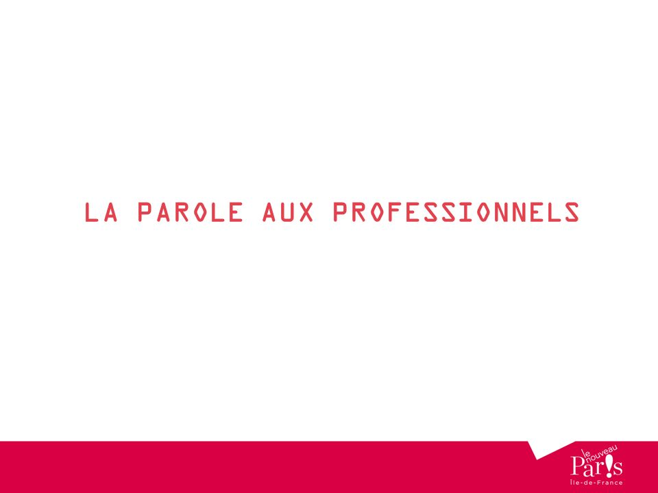LA PAROLE AUX PROFESSIONNELS