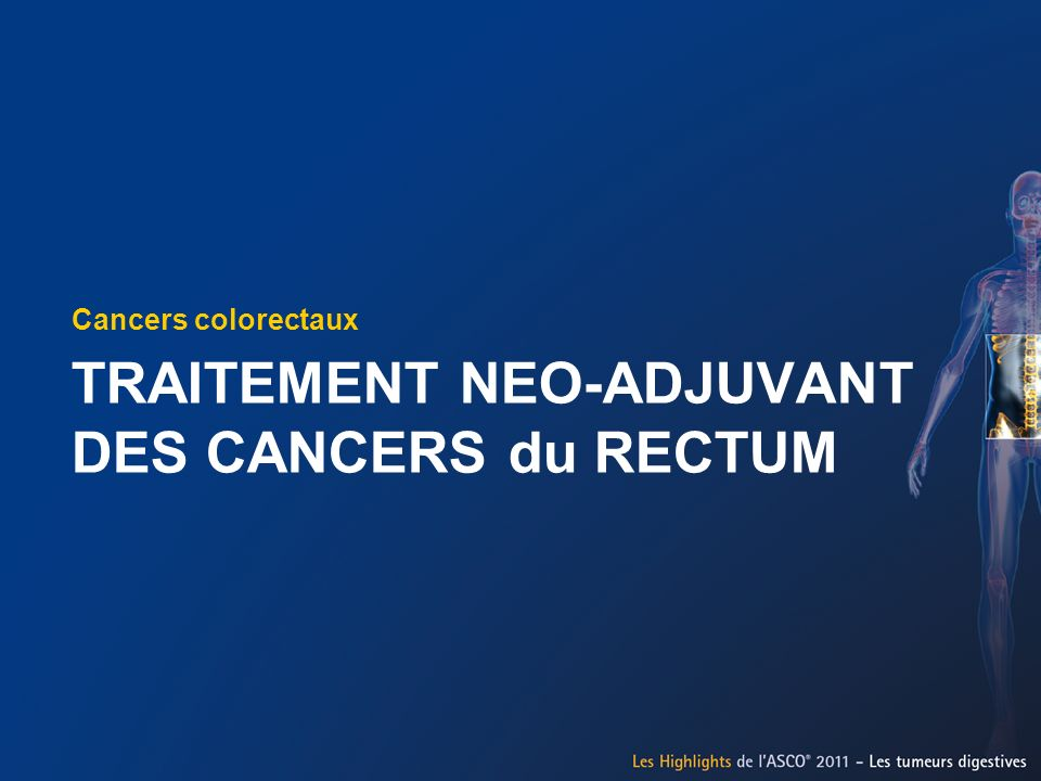 TRAITEMENT NEO-ADJUVANT DES CANCERS du RECTUM