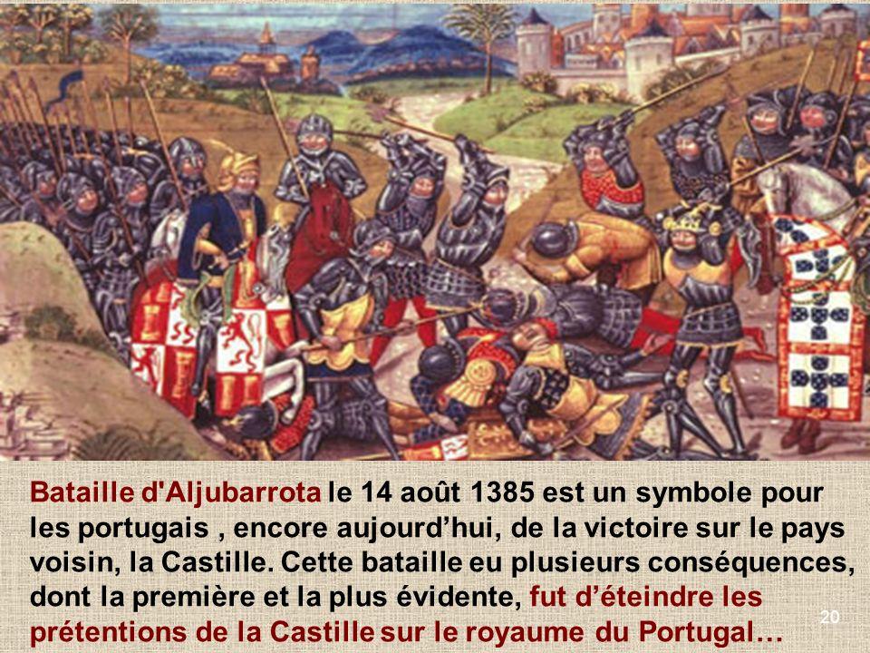 Bataille d Aljubarrota le 14 août 1385 est un symbole pour les portugais , encore aujourd'hui, de la victoire sur le pays voisin, la Castille.