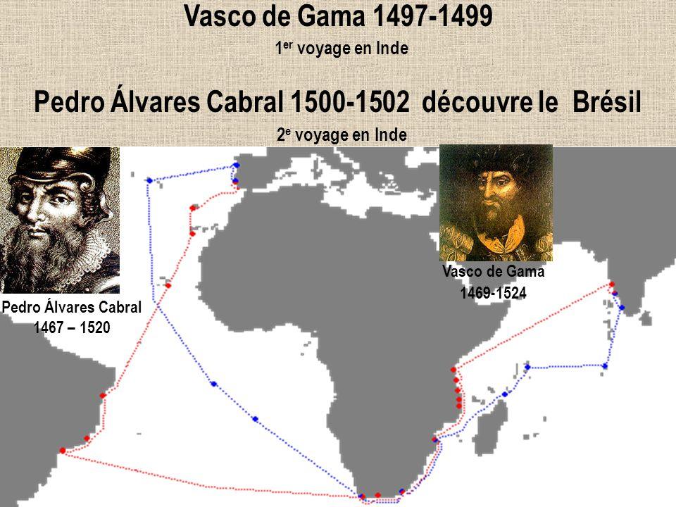 Vasco de Gama 1497-1499 1er voyage en Inde Pedro Álvares Cabral 1500-1502 découvre le Brésil 2e voyage en Inde