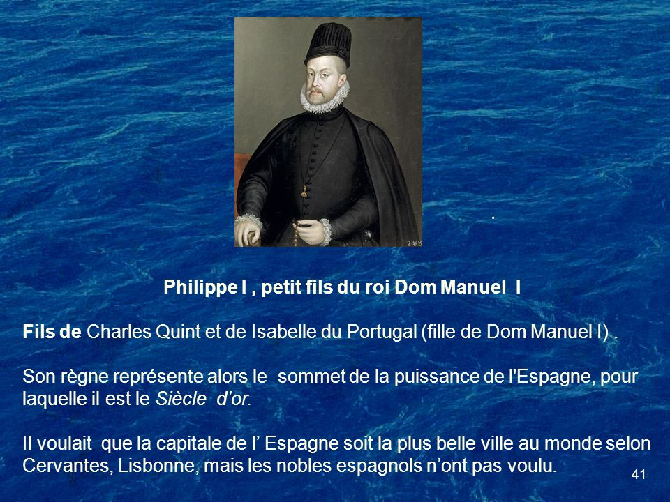 Philippe I , petit fils du roi Dom Manuel I