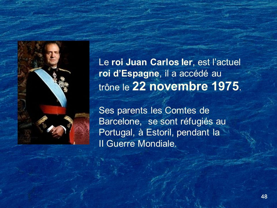 Le roi Juan Carlos Ier, est l'actuel roi d'Espagne, il a accédé au trône le 22 novembre 1975.