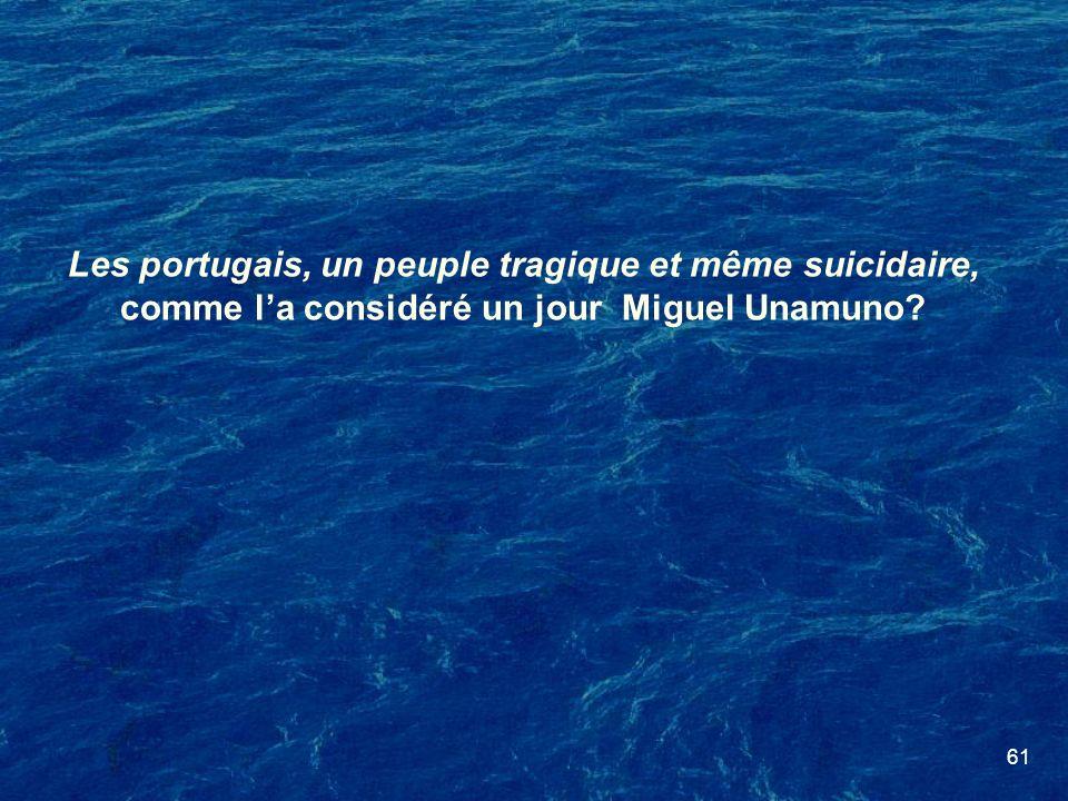 Les portugais, un peuple tragique et même suicidaire, comme l'a considéré un jour Miguel Unamuno