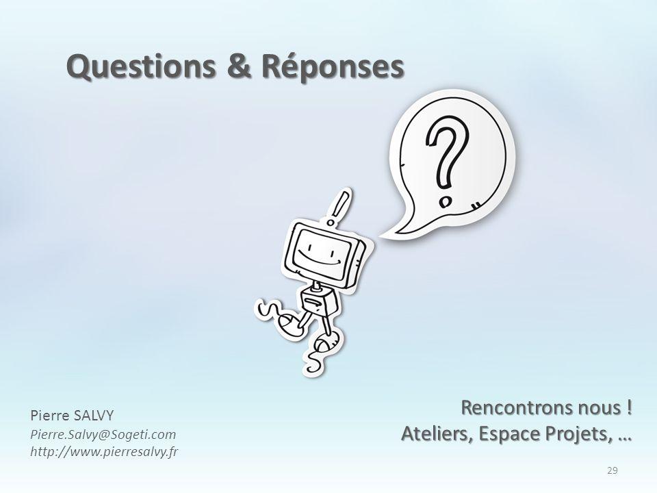 Questions & Réponses Rencontrons nous ! Ateliers, Espace Projets, …