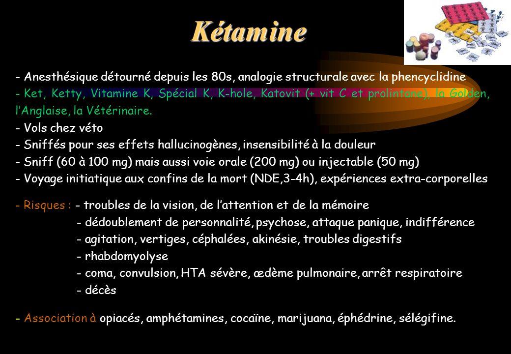 Kétamine - Anesthésique détourné depuis les 80s, analogie structurale avec la phencyclidine.