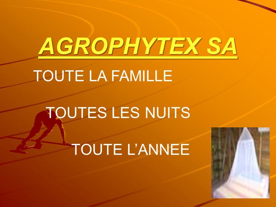 TOUTE LA FAMILLE TOUTES LES NUITS TOUTE L'ANNEE AGROPHYTEX SA