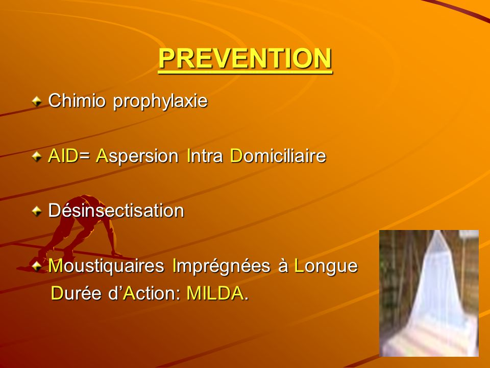 PREVENTION Chimio prophylaxie AID= Aspersion Intra Domiciliaire