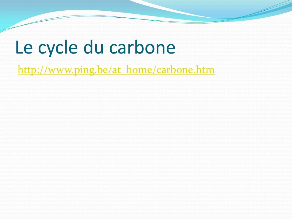 Le cycle du carbone http://www.ping.be/at_home/carbone.htm
