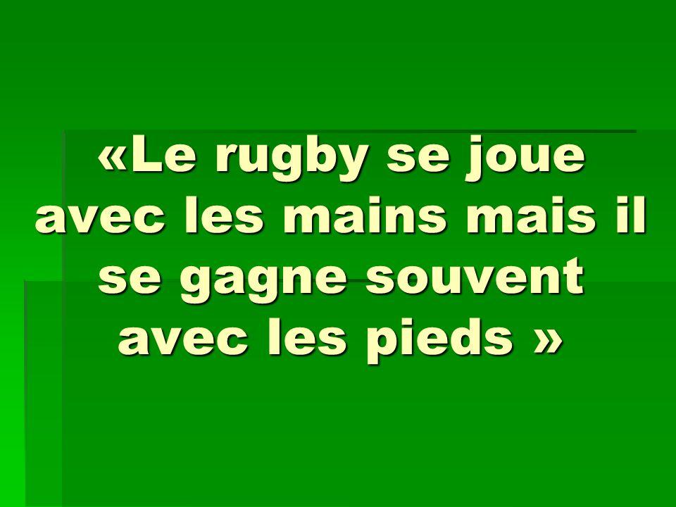 «Le rugby se joue avec les mains mais il se gagne souvent avec les pieds »