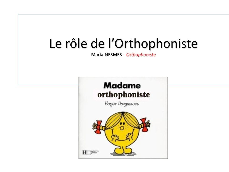 Le rôle de l'Orthophoniste Maria NESMES - Orthophoniste