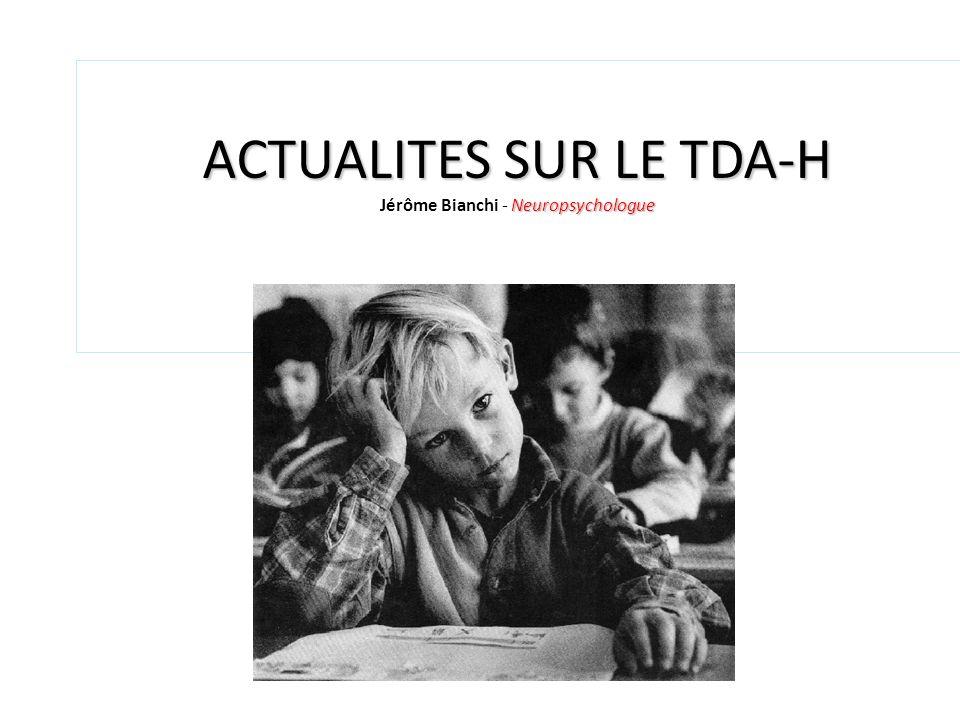 ACTUALITES SUR LE TDA-H Jérôme Bianchi - Neuropsychologue