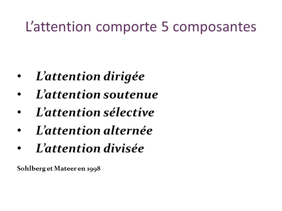 L'attention comporte 5 composantes