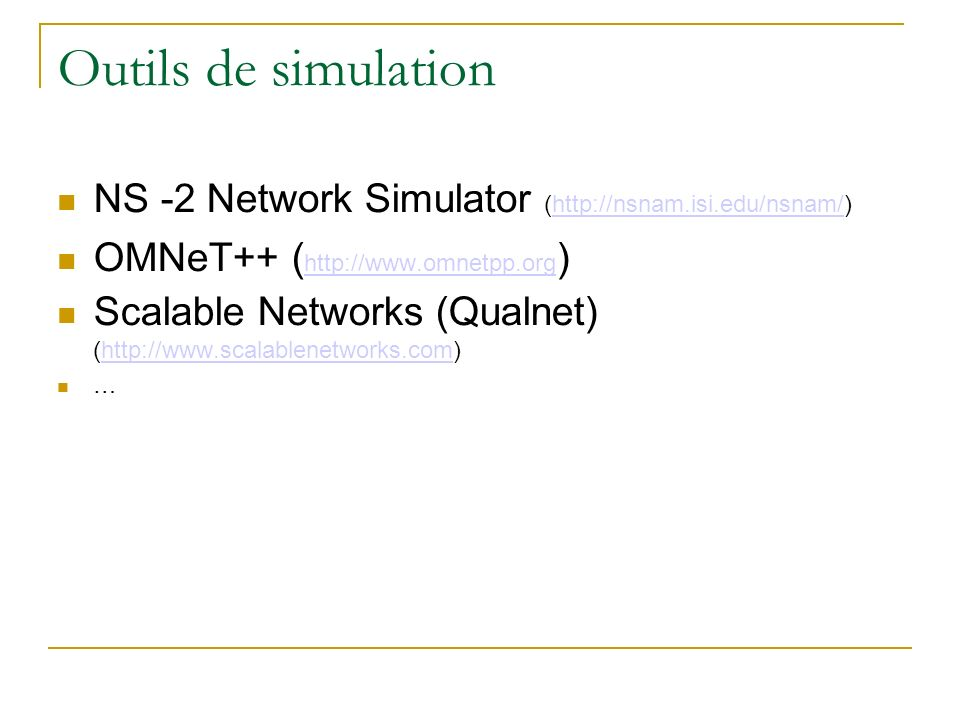 Outils de simulation NS -2 Network Simulator (http://nsnam.isi.edu/nsnam/) OMNeT++ (http://www.omnetpp.org)