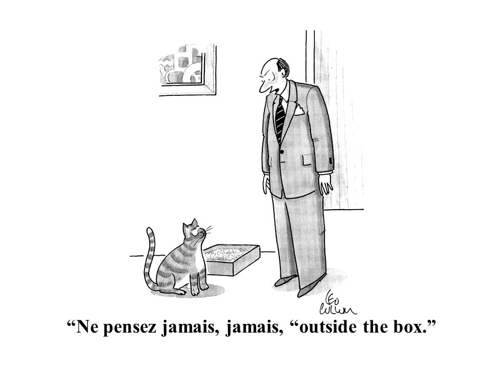 Ne pensez jamais, jamais, outside the box.