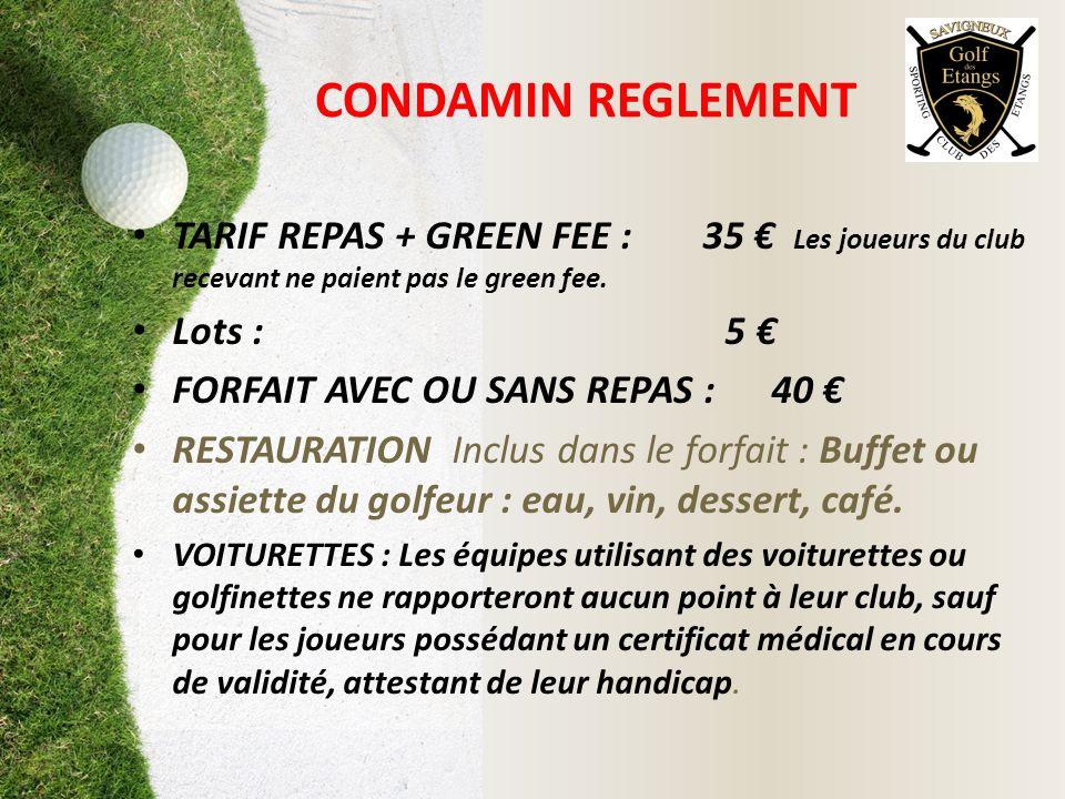 CONDAMIN REGLEMENT TARIF REPAS + GREEN FEE : 35 € Les joueurs du club recevant ne paient pas le green fee.