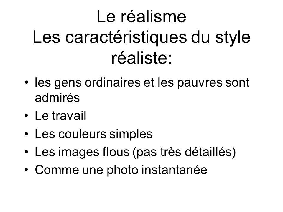 Le réalisme Les caractéristiques du style réaliste: