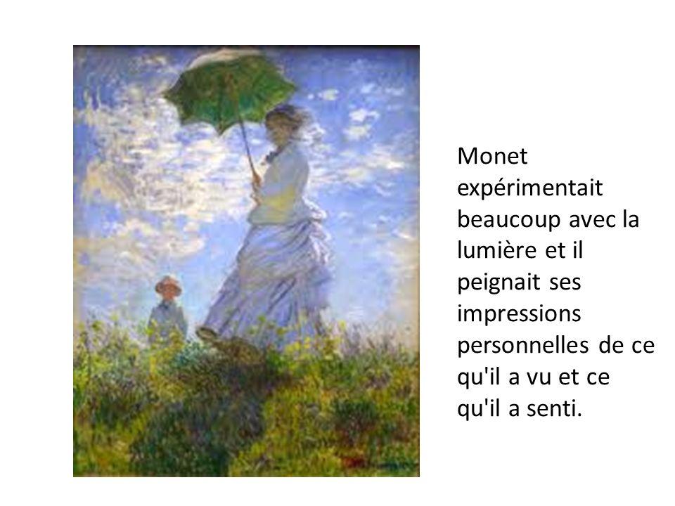 Monet expérimentait beaucoup avec la lumière et il peignait ses impressions personnelles de ce qu il a vu et ce qu il a senti.
