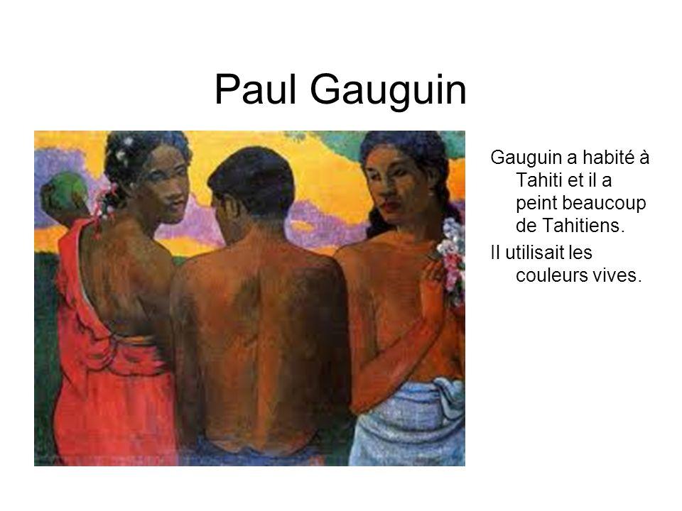 Paul Gauguin Gauguin a habité à Tahiti et il a peint beaucoup de Tahitiens.