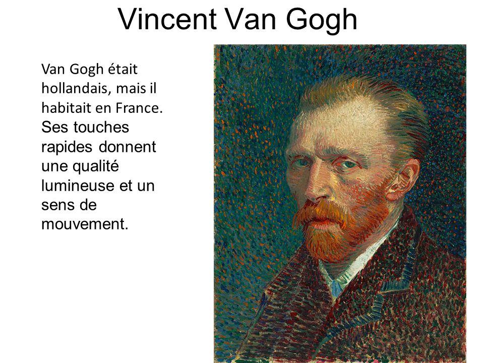 Vincent Van Gogh Van Gogh était hollandais, mais il habitait en France.