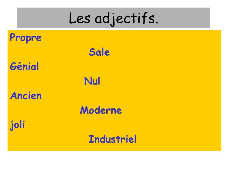 Les adjectifs. Propre Sale Génial Nul Ancien Moderne joli Industriel