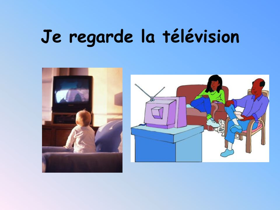 Je regarde la télévision