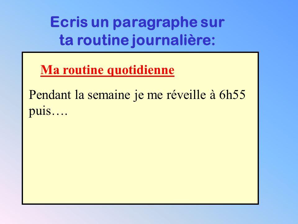 Ecris un paragraphe sur ta routine journalière: Ma routine quotidienne