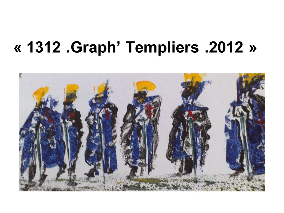 « 1312 .Graph' Templiers .2012 »