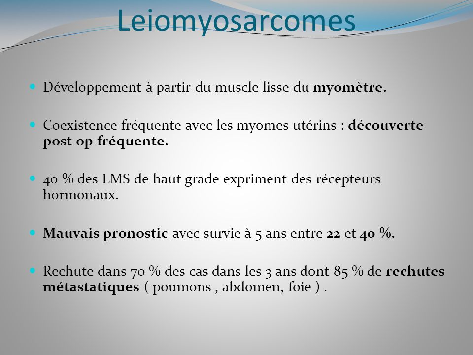 Leiomyosarcomes Développement à partir du muscle lisse du myomètre.