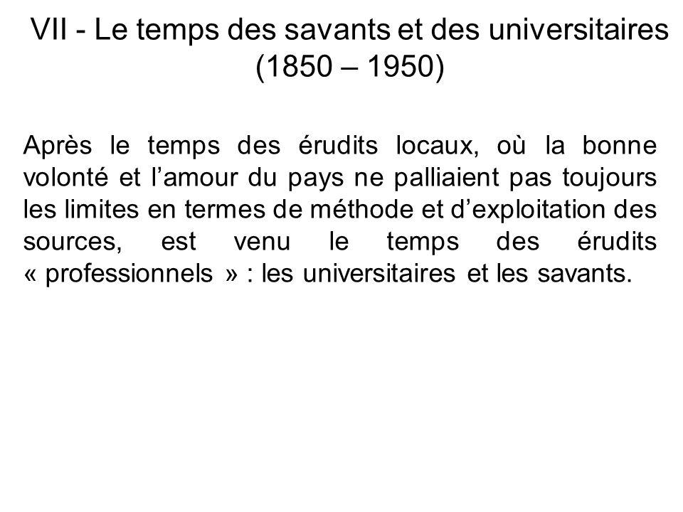 VII - Le temps des savants et des universitaires (1850 – 1950)
